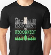 disconnect reconnect nature gift Unisex T-Shirt