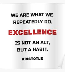 Excellence is not an act but a habit - Aristotle Greek philosophy quote Poster