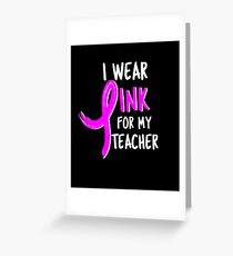 I Wear Pink For My Teacher Breast Cancer awareness Shirts and Gifts Pink Ribbon Greeting Card