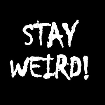 Stay Weird Gift  by CheerfulDesigns