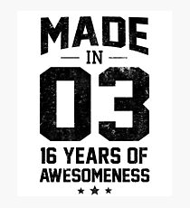Made In 2003 16 Years Of Awesomeness Sixteenth Bday Photographic Print