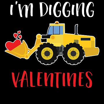 I'm Digging Valentines Cutes Lovers Hearts Day by BUBLTEES