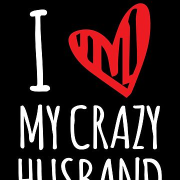 I Love My Crazy Husband Valentines For Lovers by BUBLTEES