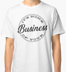 It's None of Your Business | by Cripple Punk Designs Classic T-Shirt