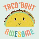 Taco Bout Awesome by noeldolan