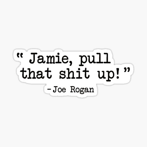 Joe Rogan - Pull that up Jamie Sticker