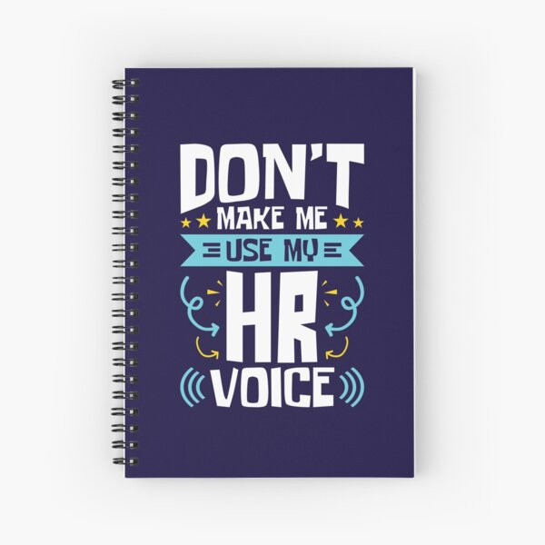 Human Resources Don't Make Me Use My HR Voice Spiral Notebook
