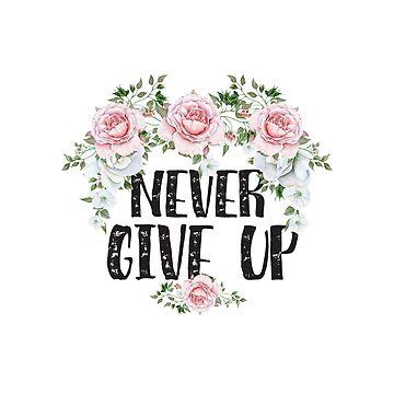 Inspirational Quote - Never give up by IN3PIRED