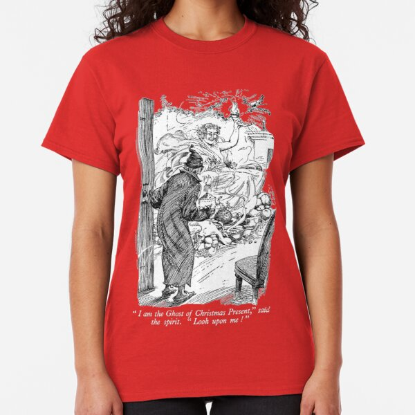 """""""I am the Ghost of Christmas Present,"""" said the spirit. """"look upon me!"""" Classic T-Shirt"""