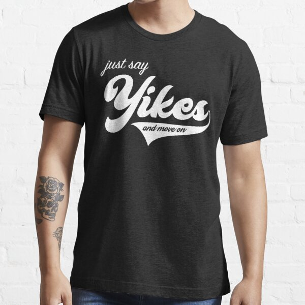 Just Say Yikes and Move On (white logo) Essential T-Shirt