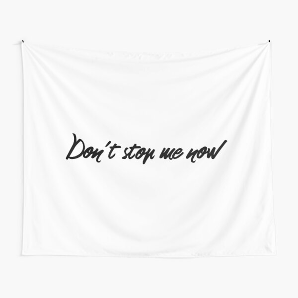Don't stop me now  (black lettering) Tapestry