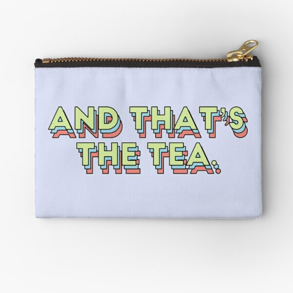 And That's The Tea Zipper Pouch