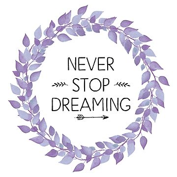 Inspirational Quote - Never stop dreaming by IN3PIRED