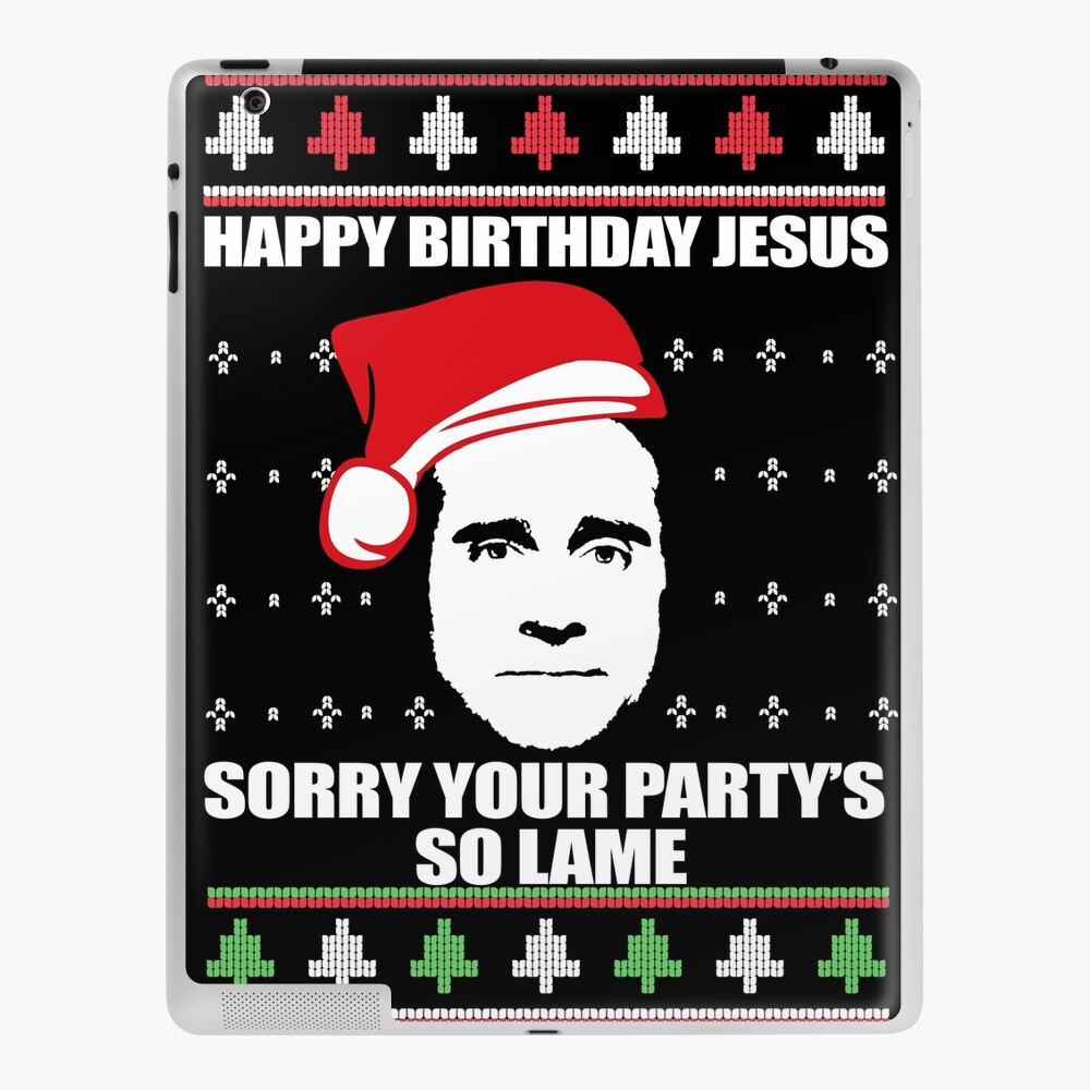 Michael Scott The Office Happy Birthday Jesus Sorry Your Party Is So Lame Ugly Christmas Sweater Ipad Case Skin By Starkle Redbubble