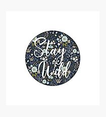 Stay Wild  Photographic Print