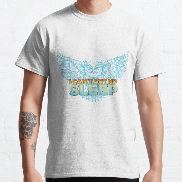 I Can't Get No Sleep Classic T-Shirt