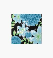 The Best is Yet To Come Floral  Art Board