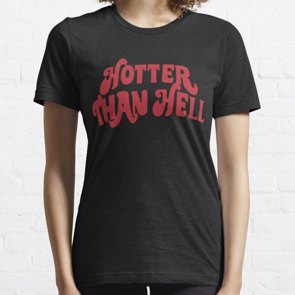 Hotter Than Hell Essential T-Shirt