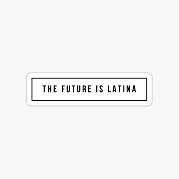 The Future Is Latina (Minimalist) Sticker