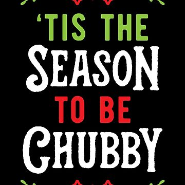'Tis The Season To Be Chubby v1 by brogressproject