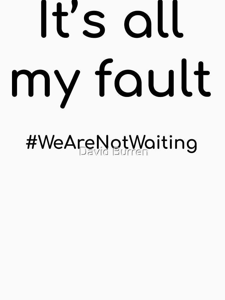 It's all my fault - black text by DavidBurren