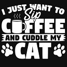 I Just Want To Sip Coffee And Cuddle My Cat by MNK78