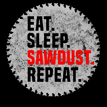 Funny Woodwork Carpenter T Shirts - Eat Sleep Sawdust Repeat by KiRUS