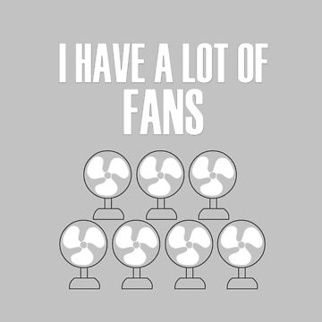 I Have A Lot Of Fans by overstyle