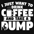 I Just Want To Drink Coffee And Take A Dump! by MNK78