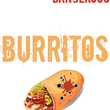 Dangerous Neighborhood Better Burritos by MNK78