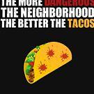 Dangerous Neighborhood Better Tacos by MNK78