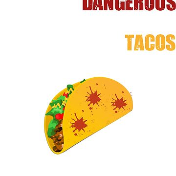 Dangerous Neighborhood Better Tacos by MNK78
