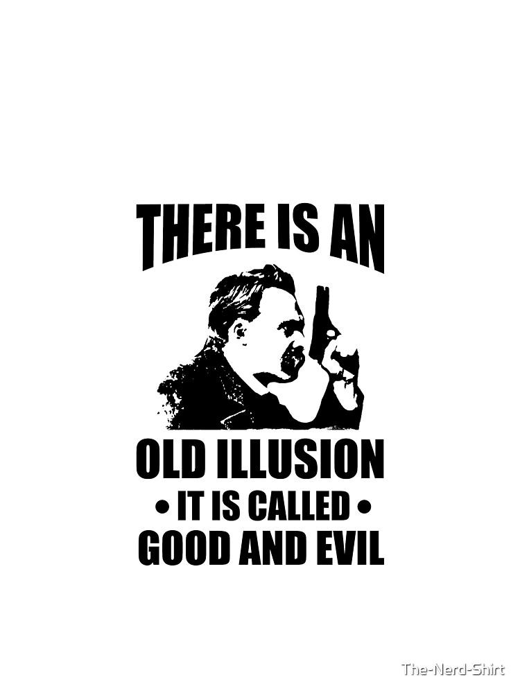 Nietzsche Zarathustra Quote There Is An Old Illusion Called Good