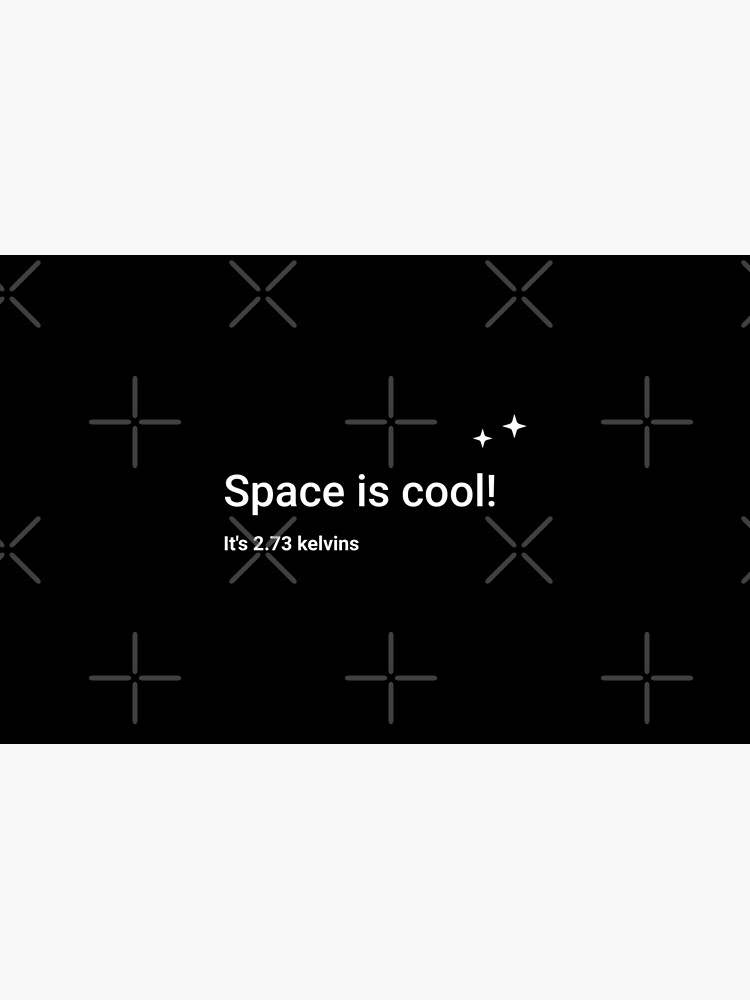 Space is cool! It's 2.73 kelvins by science-gifts
