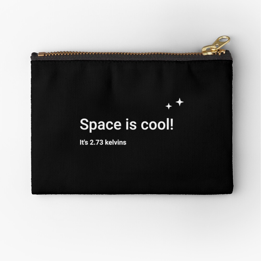 Space is cool! It's 2.73 kelvins Zipper Pouch
