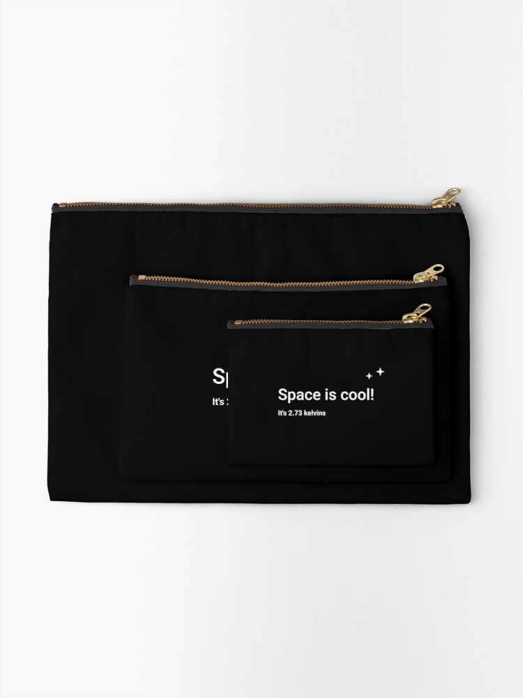 Alternate view of Space is cool! It's 2.73 kelvins Zipper Pouch