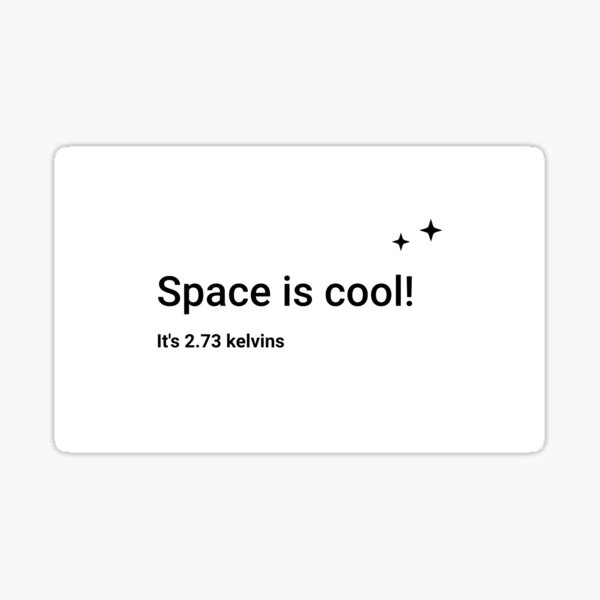 Space is cool! It's 2.73 kelvins (Inverted) Sticker
