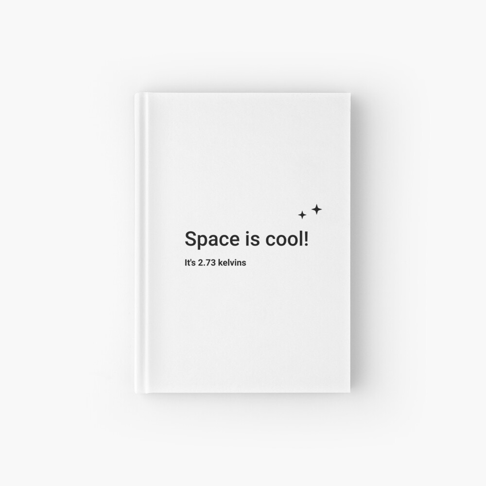 Space is cool! It's 2.73 kelvins (Inverted) Hardcover Journal