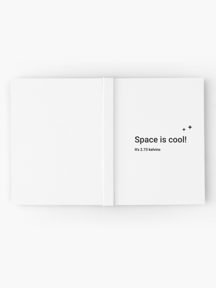 Alternate view of Space is cool! It's 2.73 kelvins (Inverted) Hardcover Journal