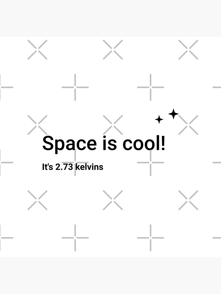 Space is cool! It's 2.73 kelvins (Inverted) by science-gifts
