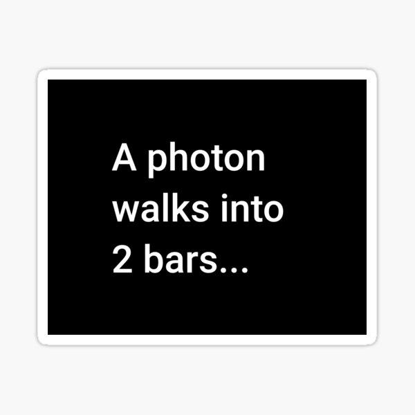 A Photon Walks into 2 Bars Sticker