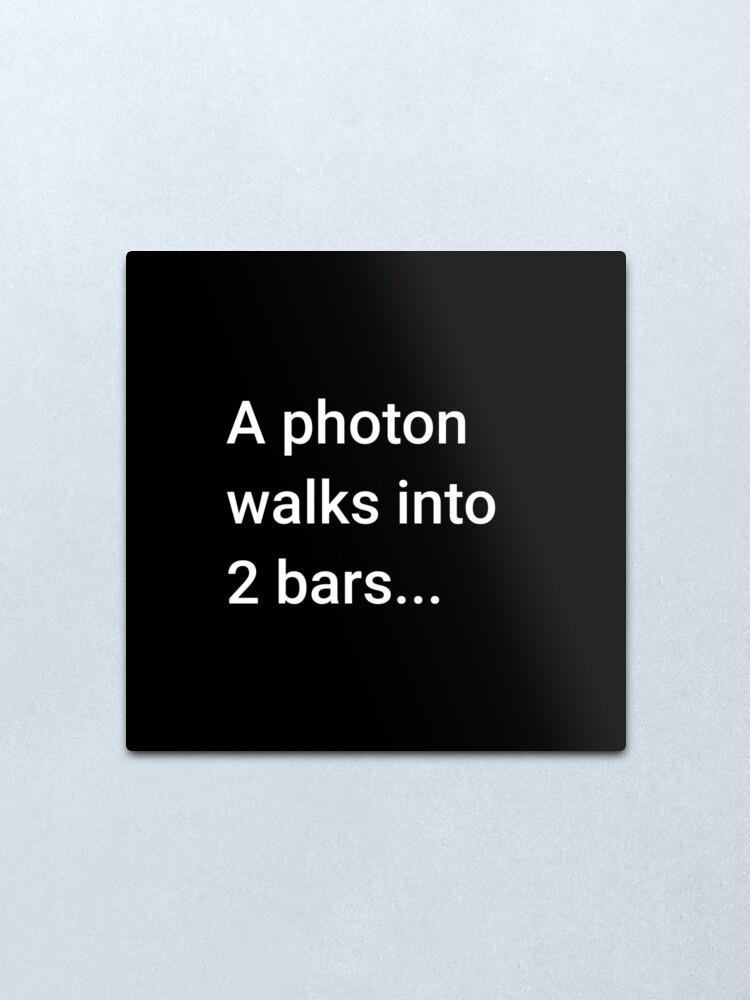 Alternate view of A Photon Walks into 2 Bars Metal Print