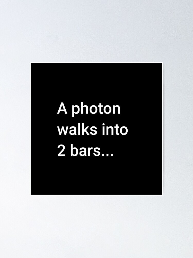 Alternate view of A Photon Walks into 2 Bars Poster