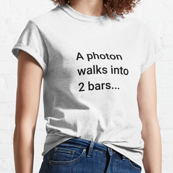 A Photon Walks into 2 Bars (Inverted) Classic T-Shirt