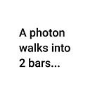 A Photon Walks into 2 Bars (Inverted) by science-gifts
