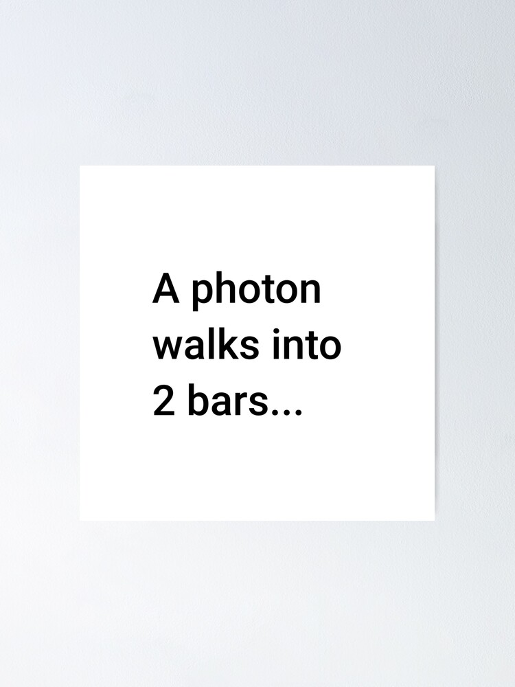 Alternate view of A Photon Walks into 2 Bars (Inverted) Poster