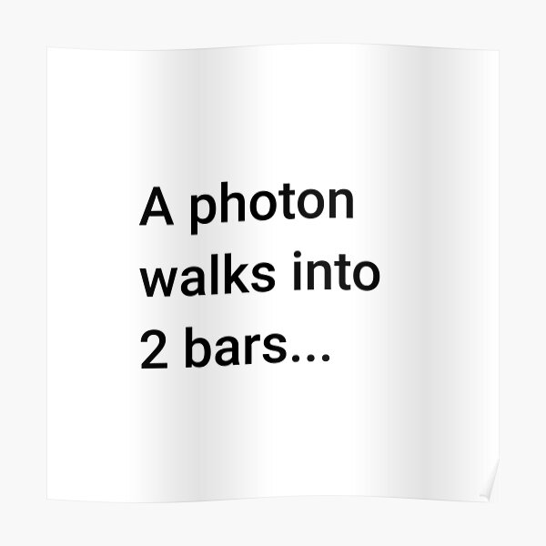 A Photon Walks into 2 Bars (Inverted) Poster