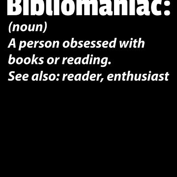 Obsessed With Books Bibliomaniac by Distrill