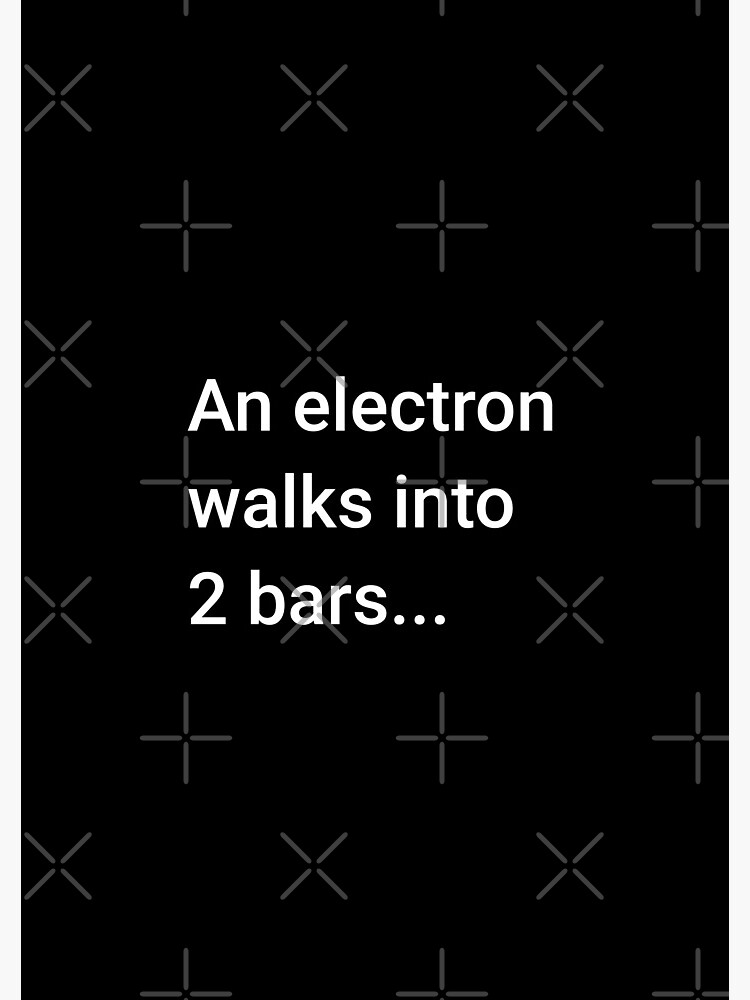 An Electron Walks into 2 Bars by science-gifts