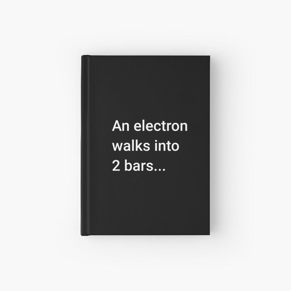 An Electron Walks into 2 Bars Hardcover Journal